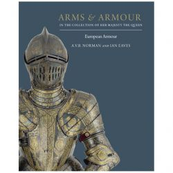 Arms and Armour in the Collection of Her Majesty The Queen: European Armour