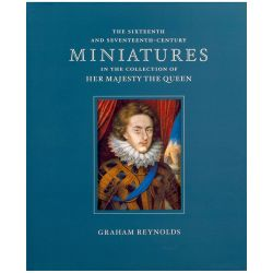 The Sixteenth and Seventeenth-Century Miniatures in the Collection of Her Majesty The Queen book by Graham Reynolds.