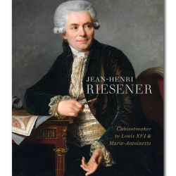 Riesener: Cabinetmaker to Louis XVI and Marie-Antoinette